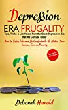 Depression Era Frugality : Tips, Tricks & Life Hacks from the Great Depression Era that We Can Use Today - How to Enjoy Life and Be Comfortable No Matter Your Income, Even in Poverty