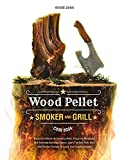Wood Pellet Smoker And Grill Cookbook: Become A Master At Smoking Meat, Preparing Marinades And American Barbecue Sauces. Learn The Best Pork, Beef, And Chicken Recipes To Leave Your Guests Amazed!