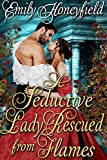 A Seductive Lady Rescued From Flames: A Historical Regency Romance Book