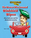The Woman Who Invented Windshield Wipers: Mary Anderson and Her Wonderful Invention (Inventors at Work!)